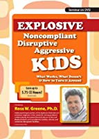 Explosive, Noncompliant, Disruptive, Aggressive Kids: What Works, What Doesn't and How to Turn it Around with Ross
