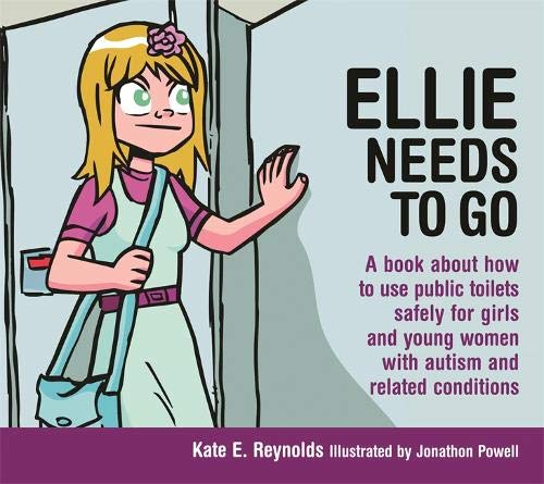 Download Ellie Needs to Go: A Book About How to Use Public Toilets Safely for Girls and Young Women With Autism and Related Conditions (Ellie and Tom) 1849055246