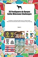 20 Perdiguero de Burgos Selfie Milestone Challenges: Perdiguero de Burgos Milestones for Memorable Moments, Socialization, Indoor & Outdoor Fun, Training Book 1