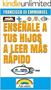 ENSÉÑALE A TUS HIJOS A LEER MÁS RÁPIDO (Spanish Edition)