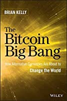 The Bitcoin Big Bang: How Alternative Currencies Are About to Change the World by Brian Kelly(2014-11-17)