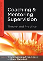 Coaching and mentoring supervision: theory and practice: The complete guide to best practice (Supervision in Context)