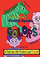 Absolutely Stupendous Colors: Teach Your Child 15 Colors in 5 Days