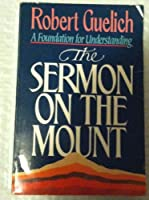 Sermon on the Mount: A Foundation for Understanding