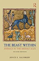 The Beast Within: Animals in the Middle Ages by Joyce Salisbury(2010-11-24)