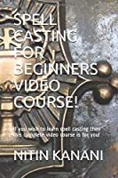 SPELL CASTING FOR BEGINNERS VIDEO COURSE!: If you wish to learn spell casting then this complete video course is for you!