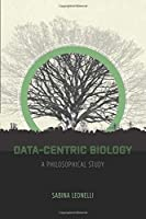 Data-Centric Biology: A Philosophical Study