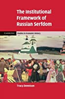 The Institutional Framework of Russian Serfdom (Cambridge Studies in Economic History - Second Series)