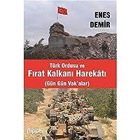 Türk Ordusu ve Firat Kalkani Harekati (Gün Gün Vak'alar)