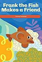 Frank the Fish Makes a Friend: Growing Friendships (Social and Emotional Learning for the Real World)