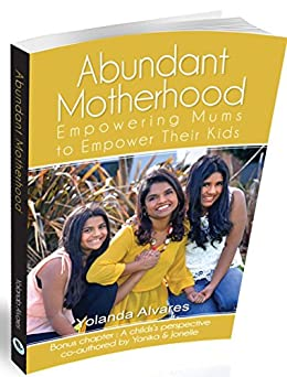 Abundant Motherhood: Empowering Mums to Empower their Kids by [Alvares, Yolanda, Alvares, Yanika, Alvares, Jonelle]