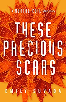 These Precious Scars: A Mortal Coil Short Story by [Suvada, Emily]