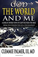 God, the World, and Me - A Look at Diverse Views of Scripture from the Bible: From the Perspective of a Psychiatrist