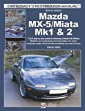 Mazda MX-5/Miata Mk1 & 2: Enthusiasts Restoration Manual (Enthusiast's Restoration Manual)