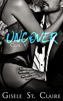 Uncover (Club V Book 3) by [St. Claire, Gisele]