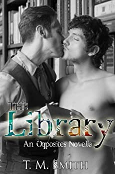 The Library (an Opposites novella) by [Smith, T.M.]