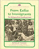 From Exiles to Immigrants: The Refugees from Southeast Asia (The Asian American Experience)