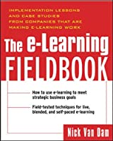 The E-Learning Fieldbook: Implementation Lessons and Case Studies from Companies that are Making E-Learning Work
