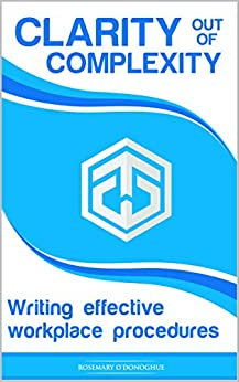 Clarity out of Complexity: Writing Effective Workplace Procedures by [O'Donoghue, Rosemary]