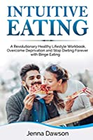 Intuitive Eating: A Revolutionary Healthy Lifestyle Workbook, Overcome Deprivation and Stop Dieting Forever with Binge Eating