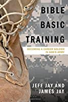 Bible Basic Training: Becoming a Career Soldier in God's Army
