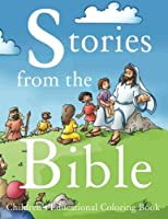 Stories from the Bible: In This 164 Page Educational Religious Coloring Book, Your Child Will Enjoy the Benefits of Coloring and Reading, Also Learning Some of the Important Stories from the Bible.