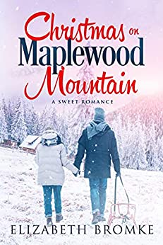 Christmas on Maplewood Mountain: A Sweet Romance (Maplewood Sisters Book 1) by [Bromke, Elizabeth]