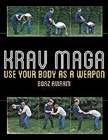 Krav Maga: Use Your Body as a Weapon by Boaz Aviram(2014-07-15)