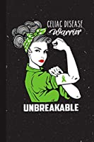 Celiac Disease Warrior Unbreakable: Celiac Disease Awareness Gifts Blank Lined Notebook Support Present For Men Women Green Ribbon Awareness Month / Day Journal for Him Her