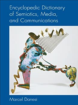 Encyclopedic Dictionary of Semiotics, Media, and Communication (Toronto Studies in Semiotics and Communication) by [Danesi, Marcel]