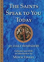 The Saints Speak to You Today: 365 Daily Reminders