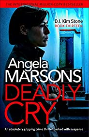 Deadly Cry: An absolutely gripping crime thriller packed with suspense (Detective Kim Stone Crime Thriller Boo