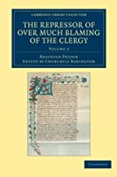 The Repressor of Over Much Blaming of the Clergy (Cambridge Library Collection - Rolls)