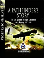 A Pathfinder's Story: The Life and Death of Jack Mossop DFC* DFM