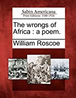The Wrongs of Africa: A Poem.