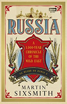 Russia: A 1,000-Year Chronicle of the Wild East by [Sixsmith, Martin]