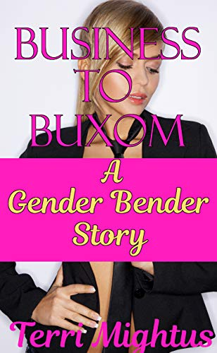 Business to Buxom: A Gender Bender Story (English Edition)