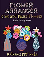 Kinder Activity Sheets (Flower Maker): Make your own flowers by cutting and pasting the contents of this book. This book is designed to improve hand-eye coordination, develop fine and gross motor control, develop visuo-spatial skills, and to help children