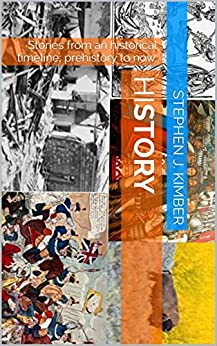 hiSTORY: Stories from an historical timeline; prehistory to now. by [Kimber, Stephen J.]