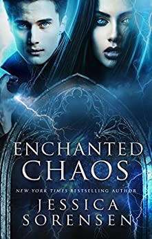Enchanted Chaos (Enchanted Chaos Series Book 1) by [Sorensen, Jessica]