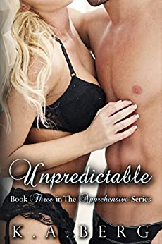 Unpredictable (Apprehensive Series Book 3) by [Berg, K.A.]