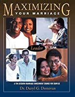 Maximizing Your Marriage: A Ten-Session Marriage Enrichment Course for Couples