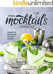 Simple Mocktail Cookbook: Simple Yet Refreshing Mocktail Recipes (English Edition)