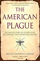 The American Plague: The Untold Story of Yellow Fever, The Epidemic That Shaped Our History