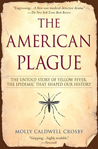 Download The American Plague: The Untold Story of Yellow Fever, The Epidemic That Shaped Our History 0425217752
