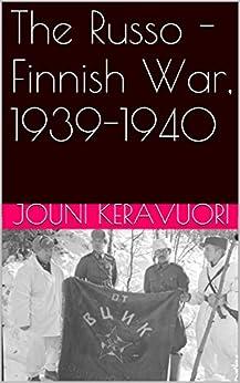 The Russo - Finnish War, 1939-1940 by [Keravuori, Jouni]