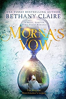 Morna's Vow: A Sweet, Scottish Time Travel Romance (The Magical Matchmaker's Legacy Book 9) by [Claire, Bethany]
