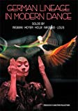 GERMAN LINEAGE IN MODERN DANCE: Solos by Wigman * Hoyer * Holm * Nikolais * by Dr. Betsy Fisher