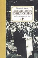 Libertà per l'Europa. Robert Schuman