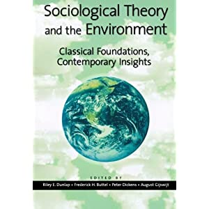 Sociological Theory and the Environment: Classical Foundations, Contemporary Insights (Historical Dictionaries of War, Revolution, and Civil Unrest)